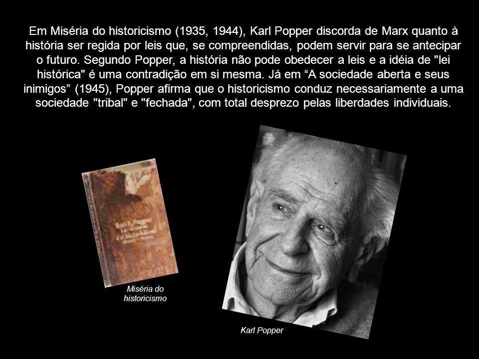 Em Miséria do historicismo (1935, 1944), Karl Popper discorda de Marx quanto à história ser regida por leis que, se compreendidas, podem servir para s