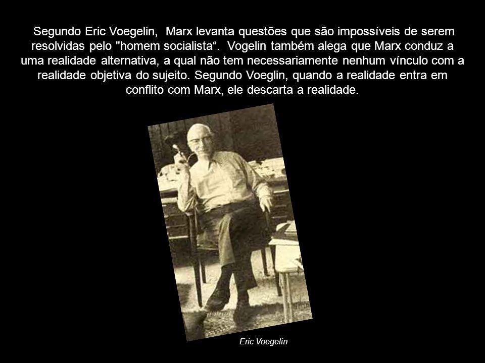 Segundo Eric Voegelin, Marx levanta questões que são impossíveis de serem resolvidas pelo