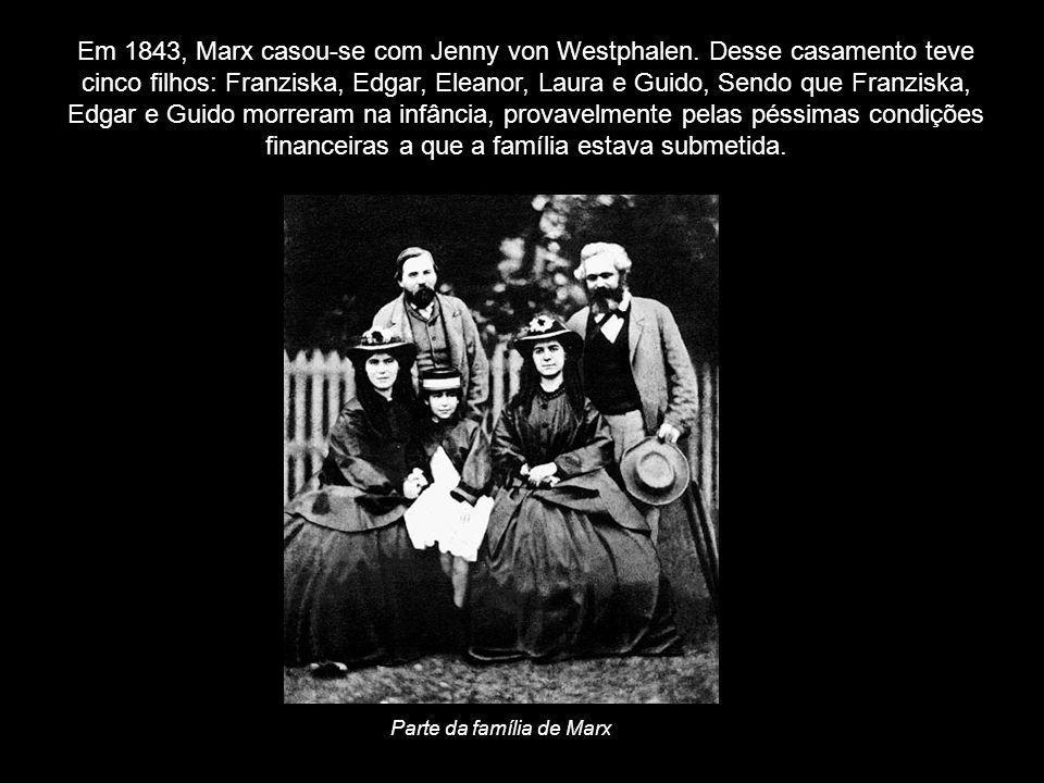 Em 1843, Marx casou-se com Jenny von Westphalen. Desse casamento teve cinco filhos: Franziska, Edgar, Eleanor, Laura e Guido, Sendo que Franziska, Edg