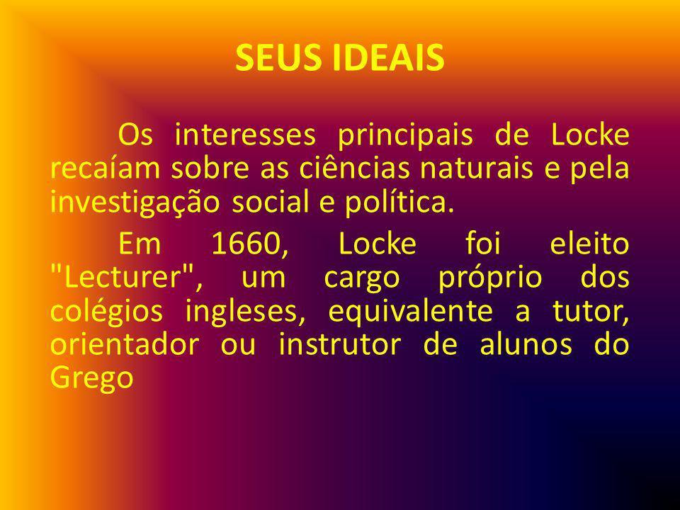 SEUS IDEAIS Os interesses principais de Locke recaíam sobre as ciências naturais e pela investigação social e política.