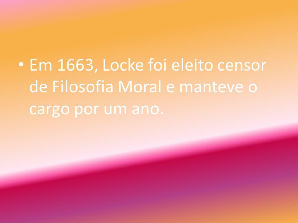 Em 1663, Locke foi eleito censor de Filosofia Moral e manteve o cargo por um ano.