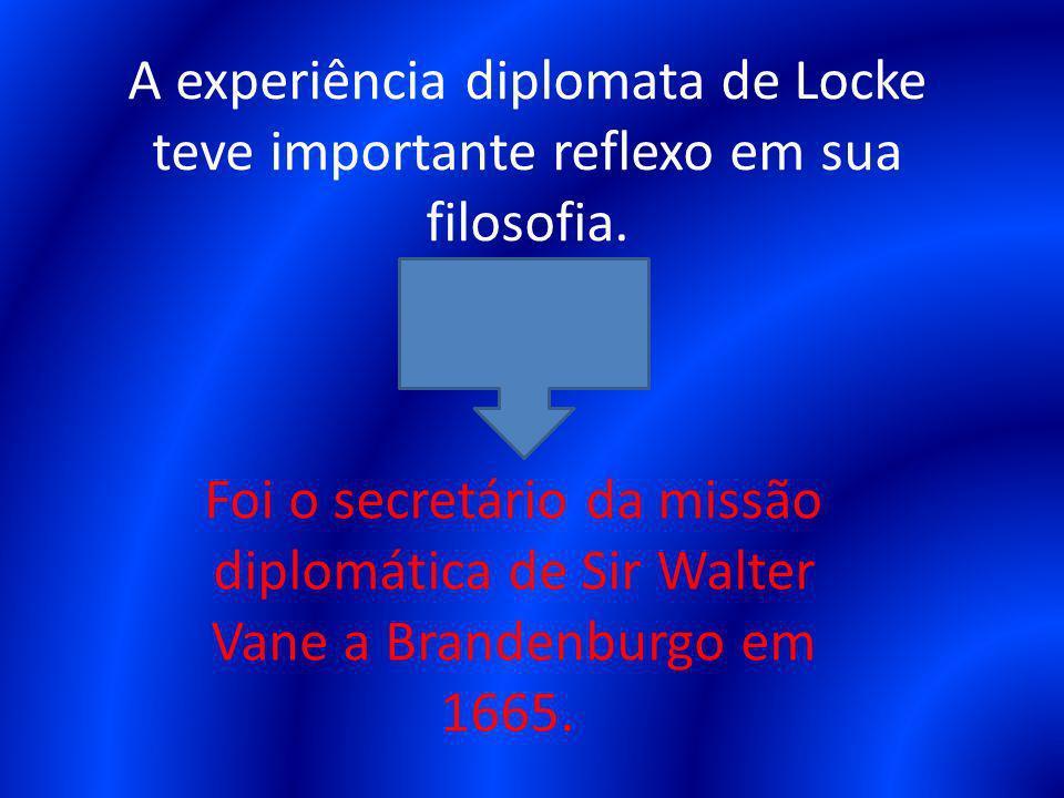 A experiência diplomata de Locke teve importante reflexo em sua filosofia.