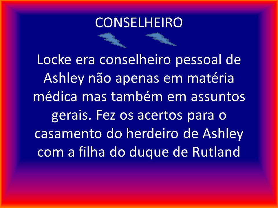CONSELHEIRO Locke era conselheiro pessoal de Ashley não apenas em matéria médica mas também em assuntos gerais.