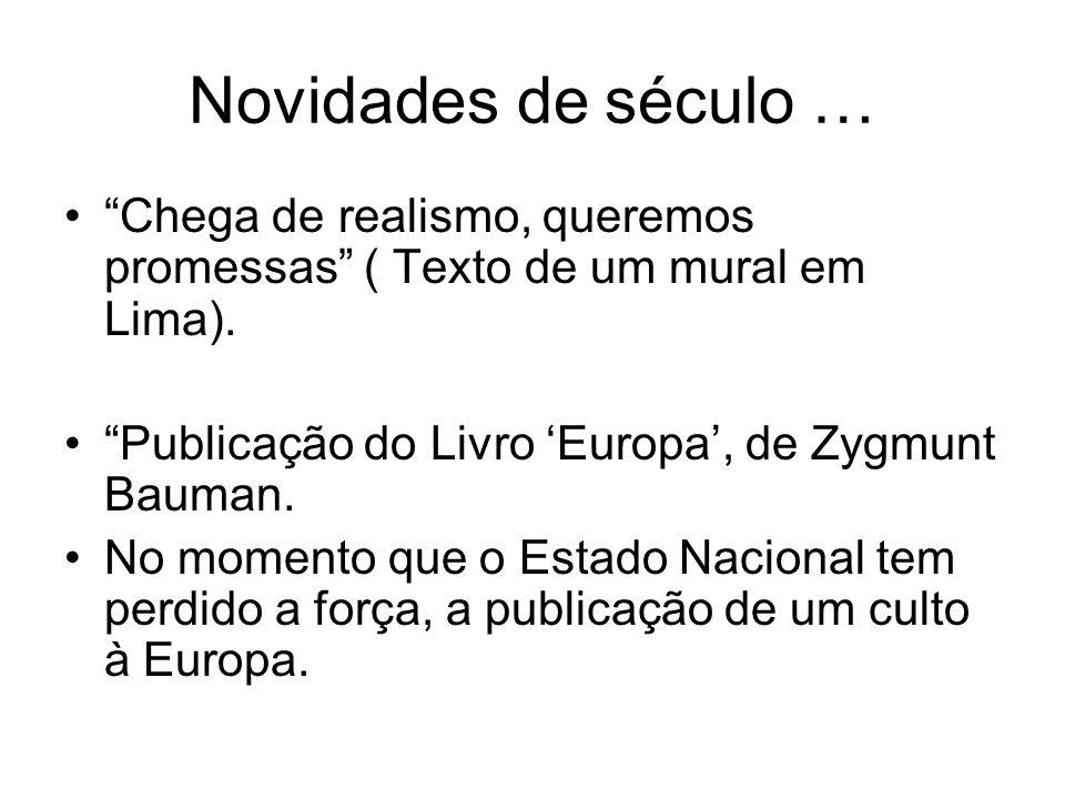 Novidades de século … Chega de realismo, queremos promessas ( Texto de um mural em Lima). Publicação do Livro Europa, de Zygmunt Bauman. No momento qu