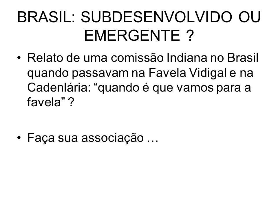 BRASIL: SUBDESENVOLVIDO OU EMERGENTE ? Relato de uma comissão Indiana no Brasil quando passavam na Favela Vidigal e na Cadenlária: quando é que vamos