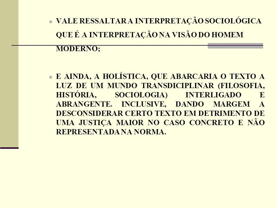 VALE RESSALTAR A INTERPRETAÇÃO SOCIOLÓGICA QUE É A INTERPRETAÇÃO NA VISÃO DO HOMEM MODERNO; E AINDA, A HOLÍSTICA, QUE ABARCARIA O TEXTO A LUZ DE UM MU