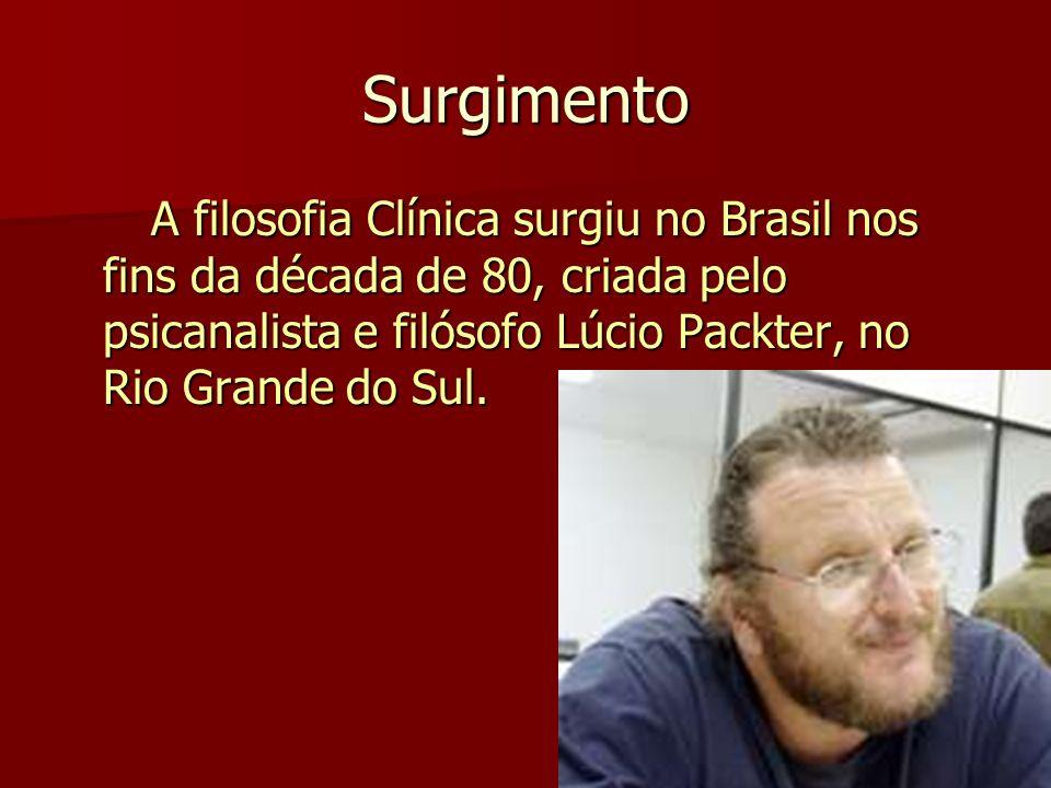 Surgimento A filosofia Clínica surgiu no Brasil nos fins da década de 80, criada pelo psicanalista e filósofo Lúcio Packter, no Rio Grande do Sul. A f