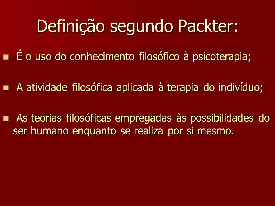 Definição segundo Packter: É É o uso do conhecimento filosófico à psicoterapia; A A atividade filosófica aplicada à terapia do indivíduo; s teorias fi