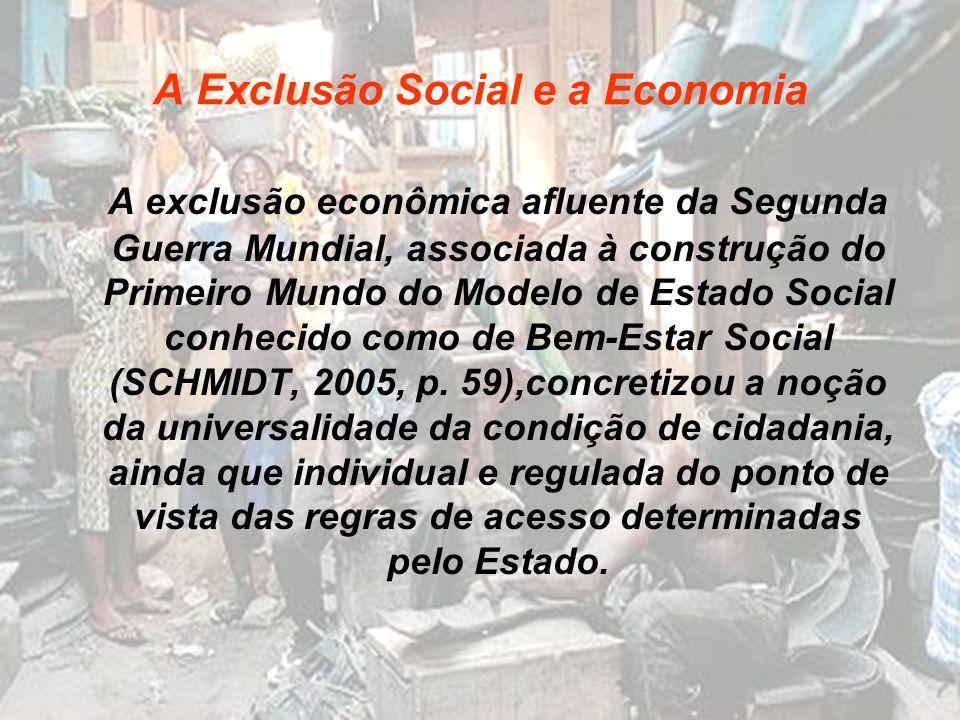 A Exclusão Social e a Economia A exclusão econômica afluente da Segunda Guerra Mundial, associada à construção do Primeiro Mundo do Modelo de Estado S