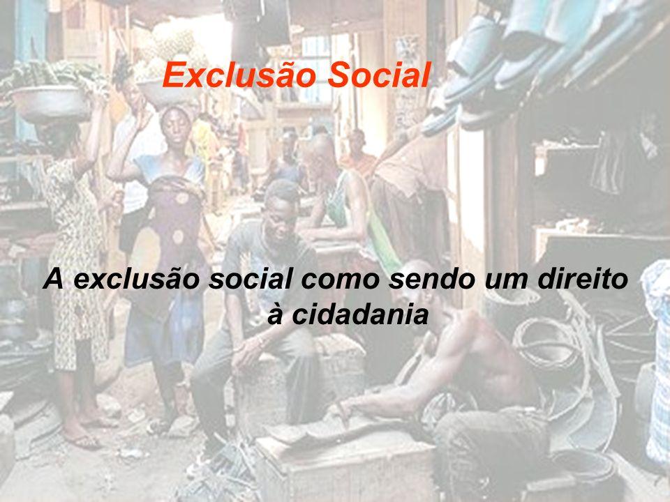 A exclusão social como sendo um direito à cidadania Exclusão Social