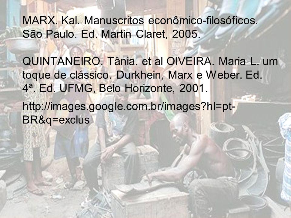 MARX. Kal. Manuscritos econômico-filosóficos. São Paulo. Ed. Martin Claret, 2005. QUINTANEIRO. Tânia. et al OIVEIRA. Maria L. um toque de clássico. Du