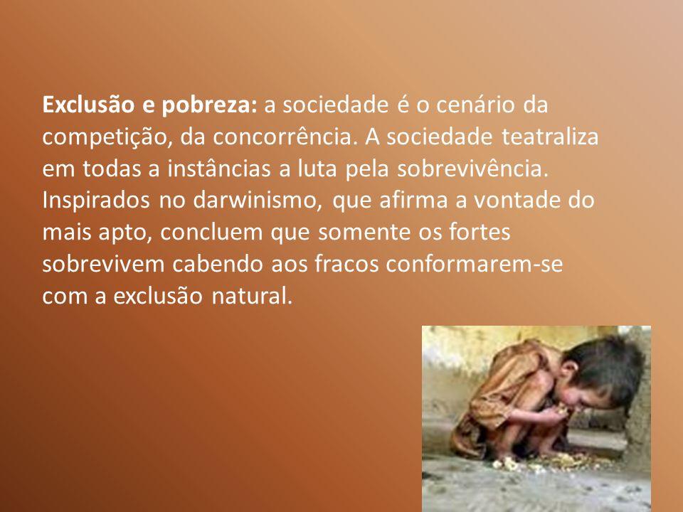 Exclusão e pobreza: a sociedade é o cenário da competição, da concorrência.