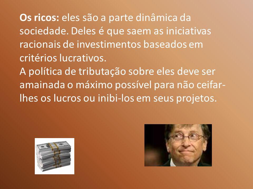 Os ricos: eles são a parte dinâmica da sociedade.