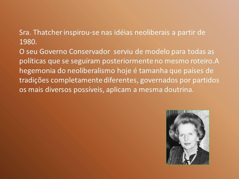 Sra.Thatcher inspirou-se nas idéias neoliberais a partir de 1980.