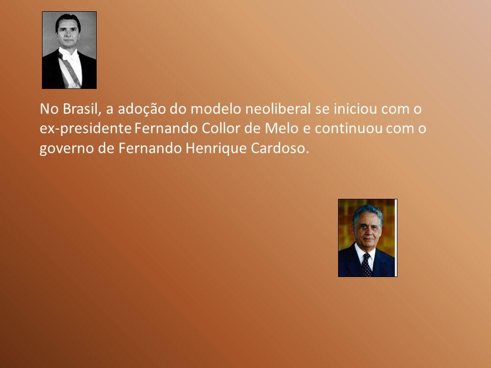 No Brasil, a adoção do modelo neoliberal se iniciou com o ex-presidente Fernando Collor de Melo e continuou com o governo de Fernando Henrique Cardoso.
