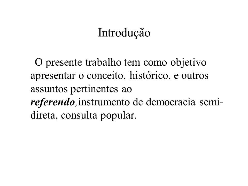 Introdução O presente trabalho tem como objetivo apresentar o conceito, histórico, e outros assuntos pertinentes ao referendo,instrumento de democracia semi- direta, consulta popular.