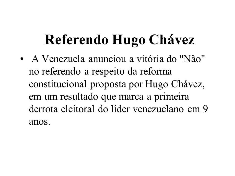 Referendo Hugo Chávez A Venezuela anunciou a vitória do Não no referendo a respeito da reforma constitucional proposta por Hugo Chávez, em um resultado que marca a primeira derrota eleitoral do líder venezuelano em 9 anos.