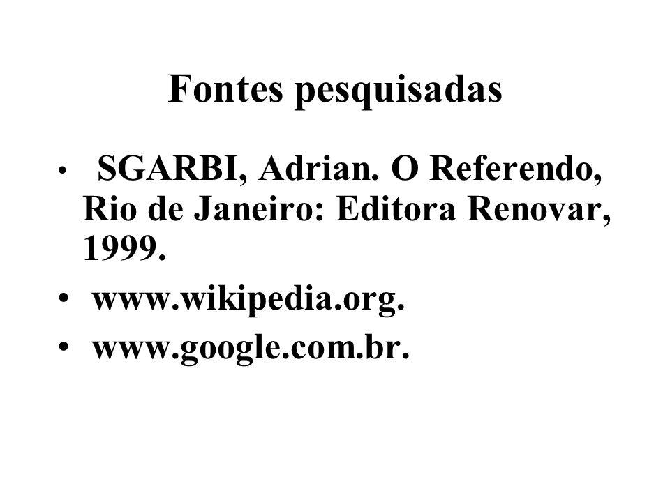 Fontes pesquisadas SGARBI, Adrian.O Referendo, Rio de Janeiro: Editora Renovar, 1999.