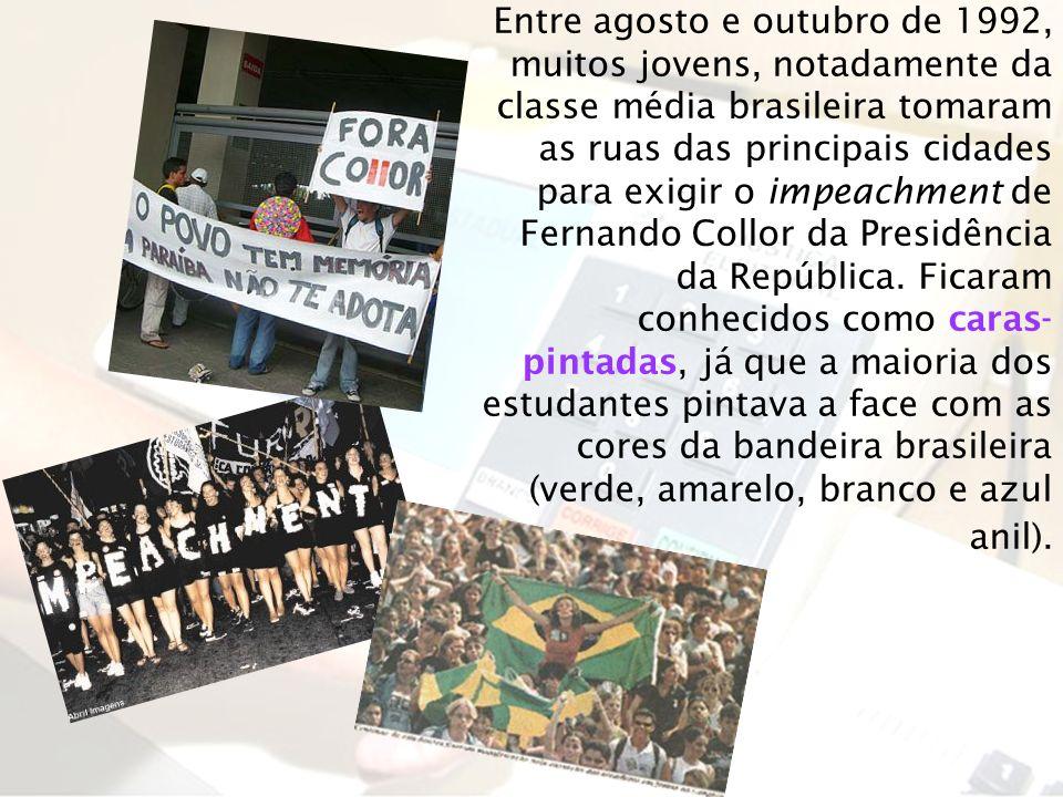 Entre agosto e outubro de 1992, muitos jovens, notadamente da classe média brasileira tomaram as ruas das principais cidades para exigir o impeachment
