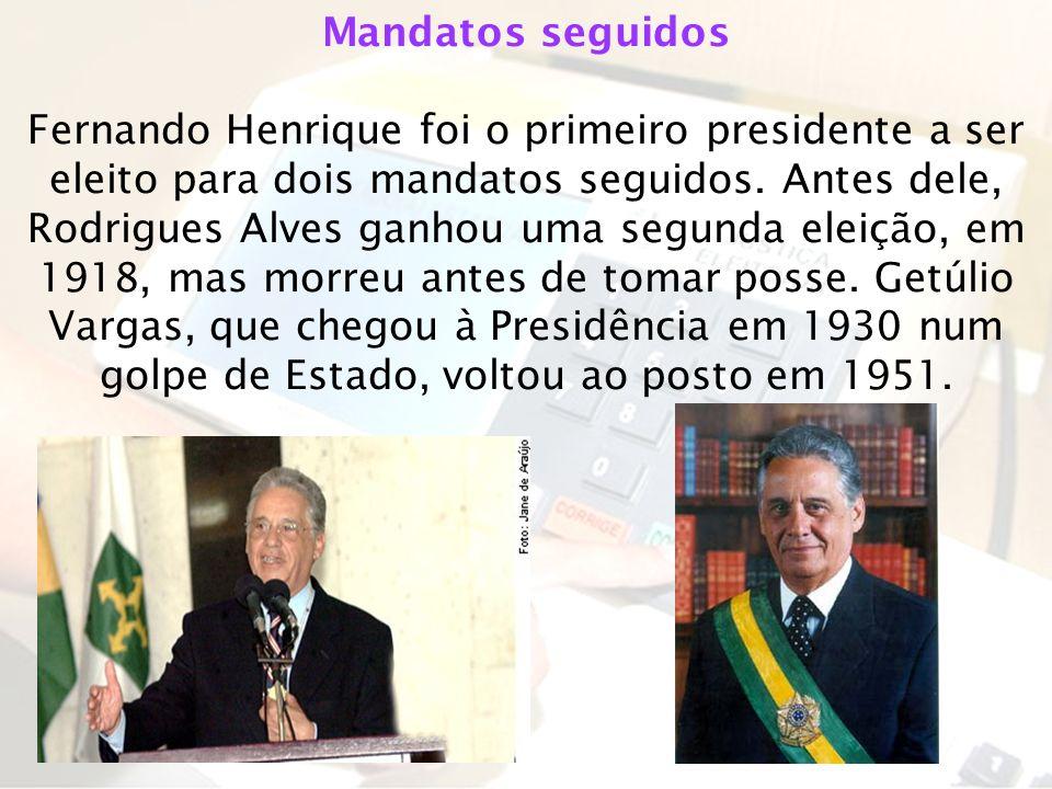 Mandatos seguidos Fernando Henrique foi o primeiro presidente a ser eleito para dois mandatos seguidos. Antes dele, Rodrigues Alves ganhou uma segunda