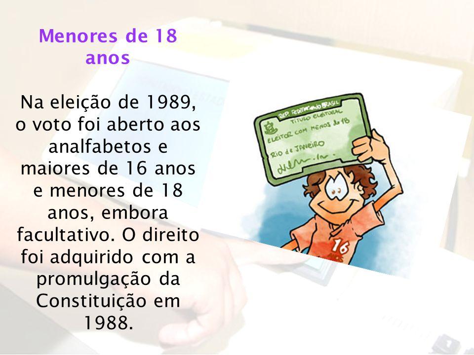 Menores de 18 anos Na eleição de 1989, o voto foi aberto aos analfabetos e maiores de 16 anos e menores de 18 anos, embora facultativo. O direito foi