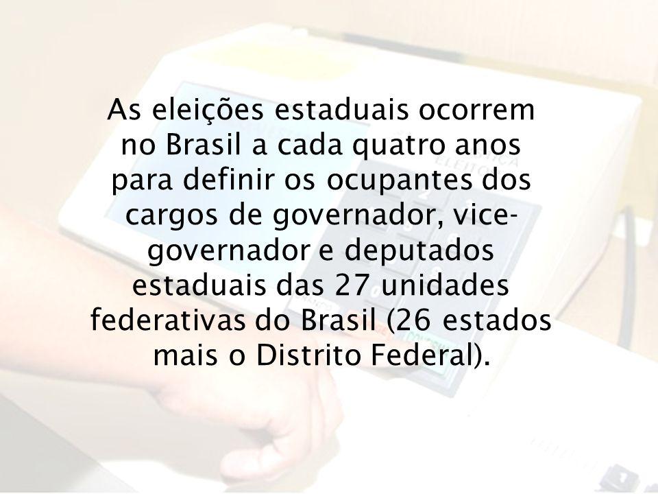 As eleições estaduais ocorrem no Brasil a cada quatro anos para definir os ocupantes dos cargos de governador, vice- governador e deputados estaduais