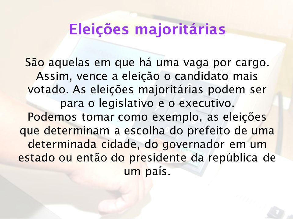 Eleições majoritárias São aquelas em que há uma vaga por cargo. Assim, vence a eleição o candidato mais votado. As eleições majoritárias podem ser par