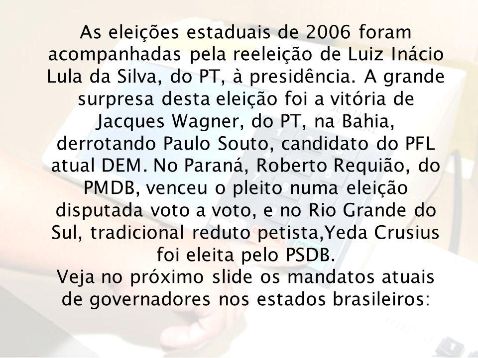 As eleições estaduais de 2006 foram acompanhadas pela reeleição de Luiz Inácio Lula da Silva, do PT, à presidência. A grande surpresa desta eleição fo