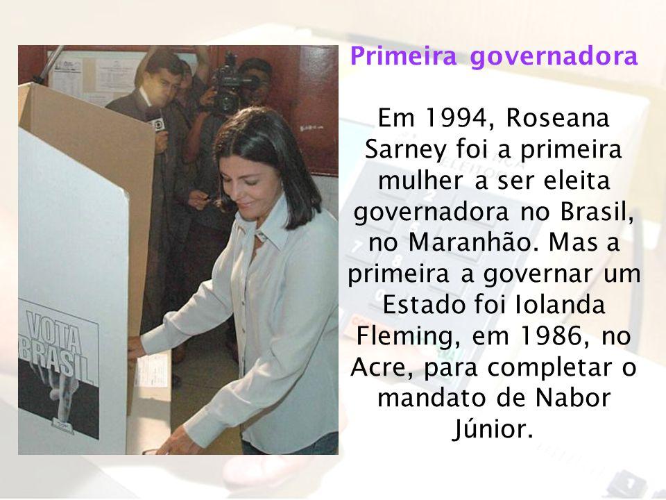 Primeira governadora Em 1994, Roseana Sarney foi a primeira mulher a ser eleita governadora no Brasil, no Maranhão. Mas a primeira a governar um Estad