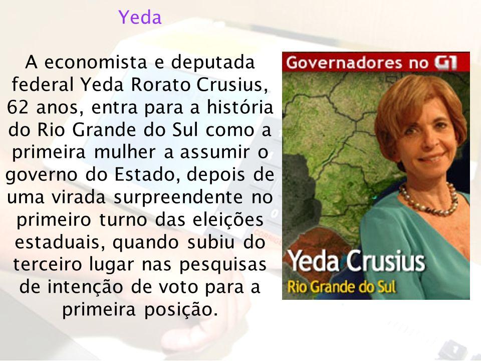 Yeda A economista e deputada federal Yeda Rorato Crusius, 62 anos, entra para a história do Rio Grande do Sul como a primeira mulher a assumir o gover