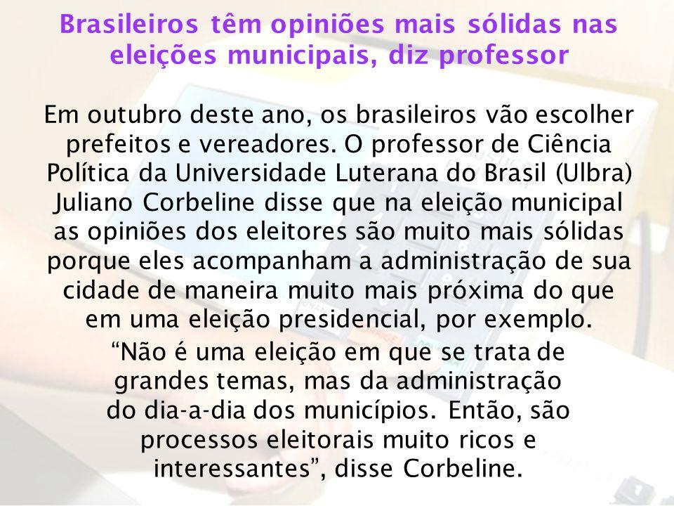 Brasileiros têm opiniões mais sólidas nas eleições municipais, diz professor Em outubro deste ano, os brasileiros vão escolher prefeitos e vereadores.