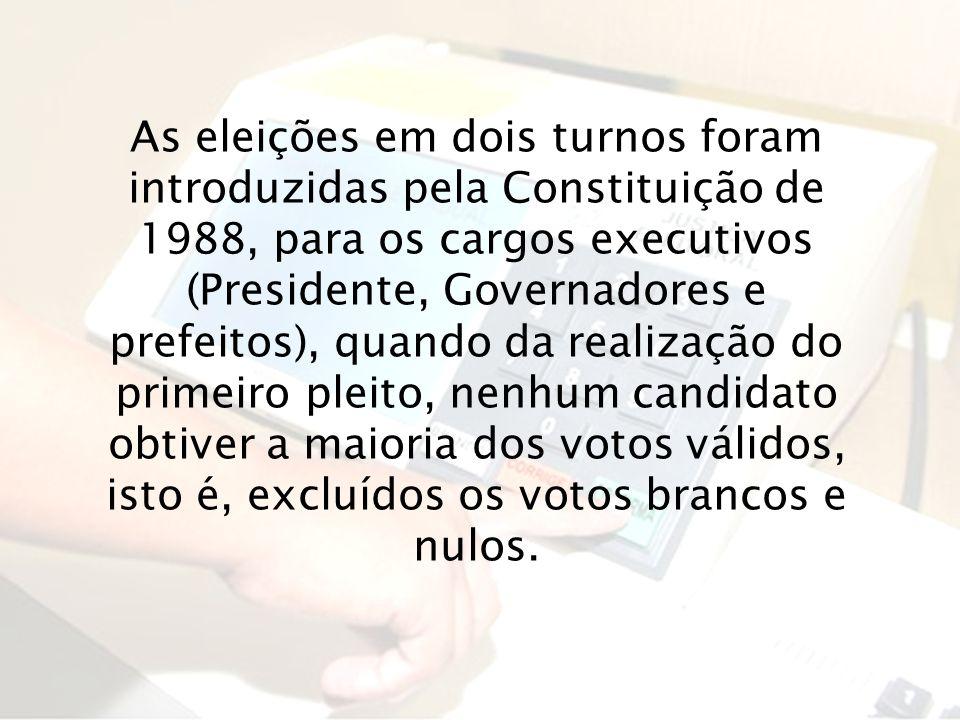 As eleições em dois turnos foram introduzidas pela Constituição de 1988, para os cargos executivos (Presidente, Governadores e prefeitos), quando da r