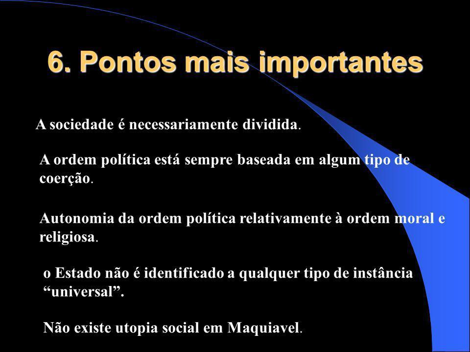 6. Pontos mais importantes A sociedade é necessariamente dividida. A ordem política está sempre baseada em algum tipo de coerção. Autonomia da ordem p