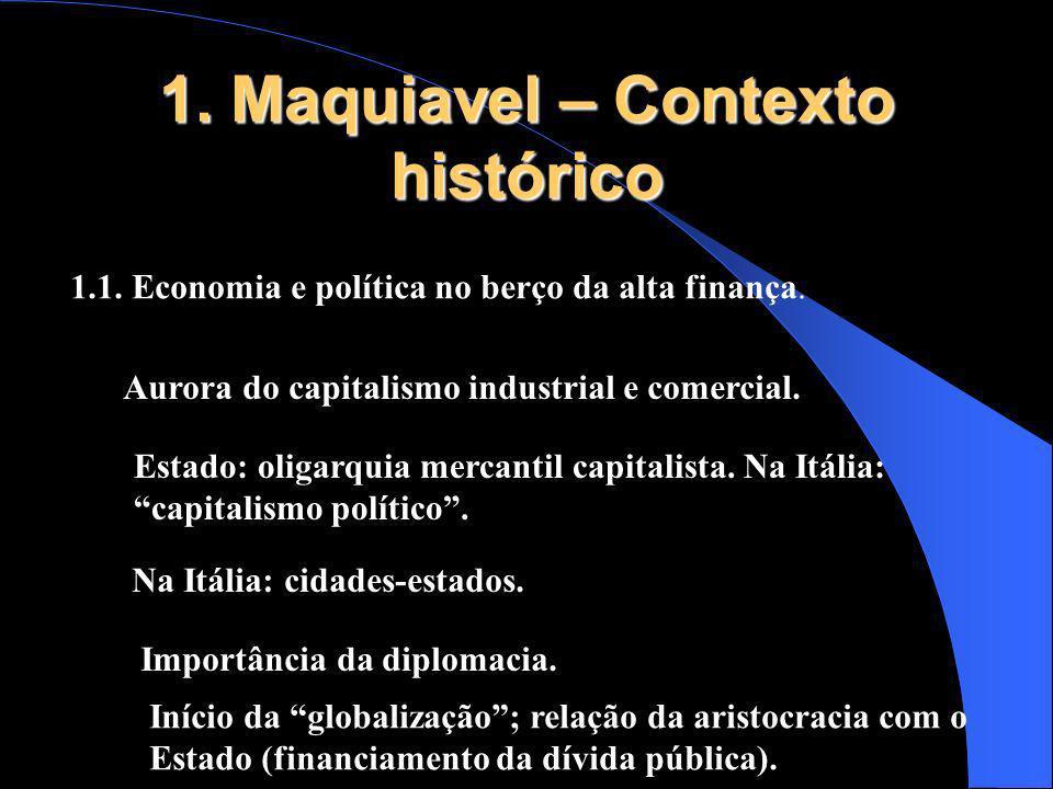 1. Maquiavel – Contexto histórico 1.1. Economia e política no berço da alta finança. Aurora do capitalismo industrial e comercial. Estado: oligarquia