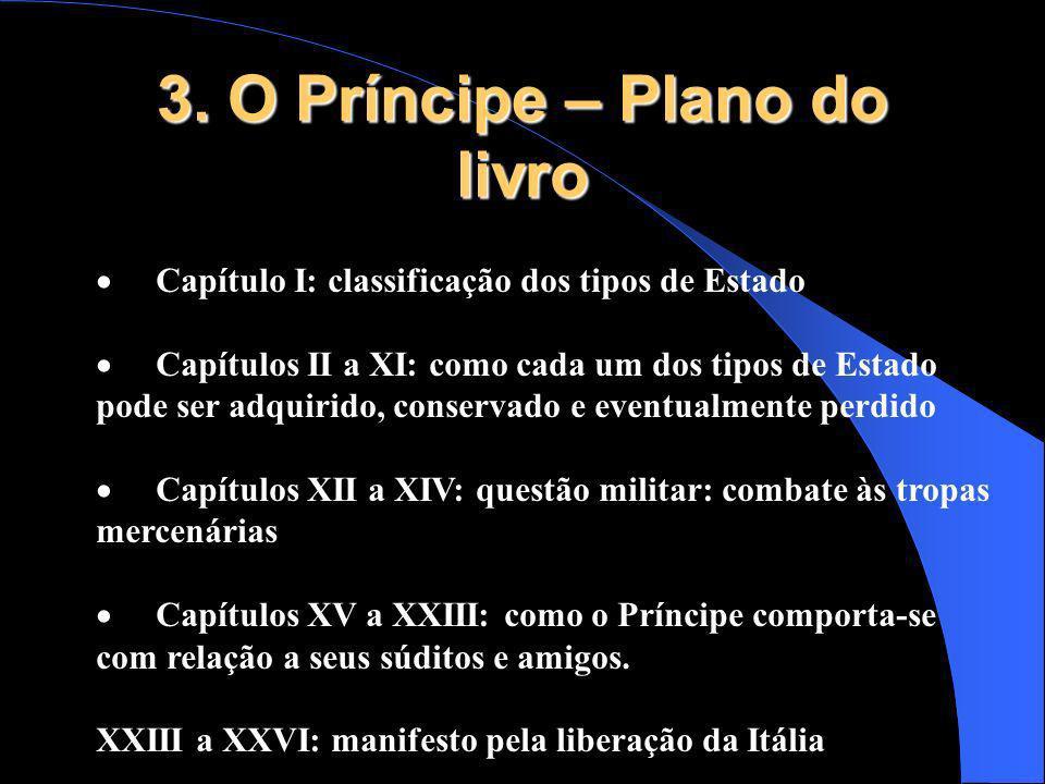 3. O Príncipe – Plano do livro Capítulo I: classificação dos tipos de Estado Capítulos II a XI: como cada um dos tipos de Estado pode ser adquirido, c