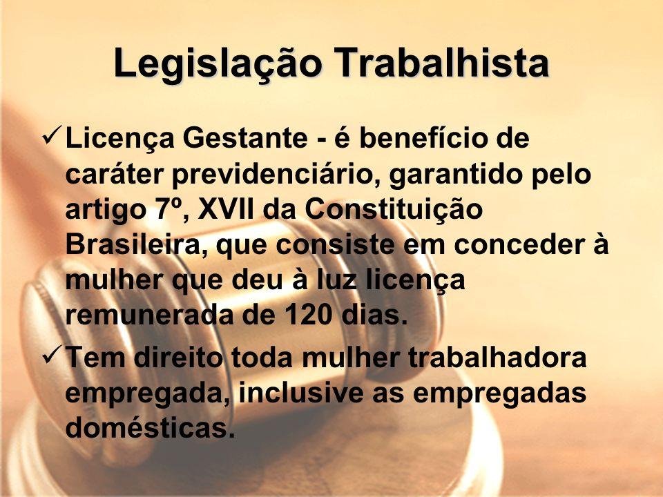 Legislação Trabalhista Licença Gestante - é benefício de caráter previdenciário, garantido pelo artigo 7º, XVII da Constituição Brasileira, que consis