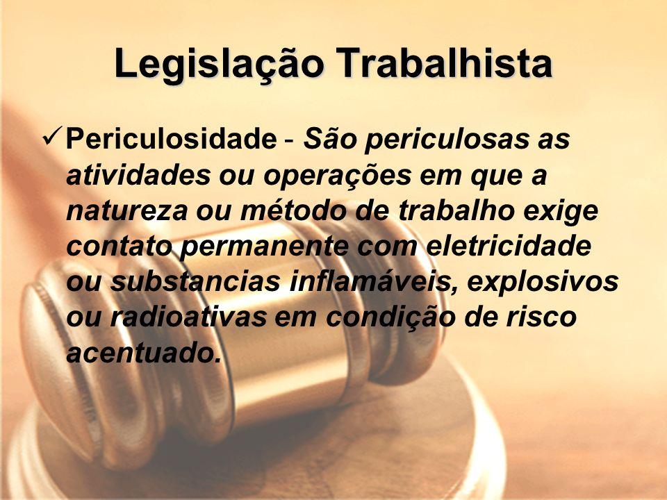 Legislação Trabalhista Periculosidade - São periculosas as atividades ou operações em que a natureza ou método de trabalho exige contato permanente co