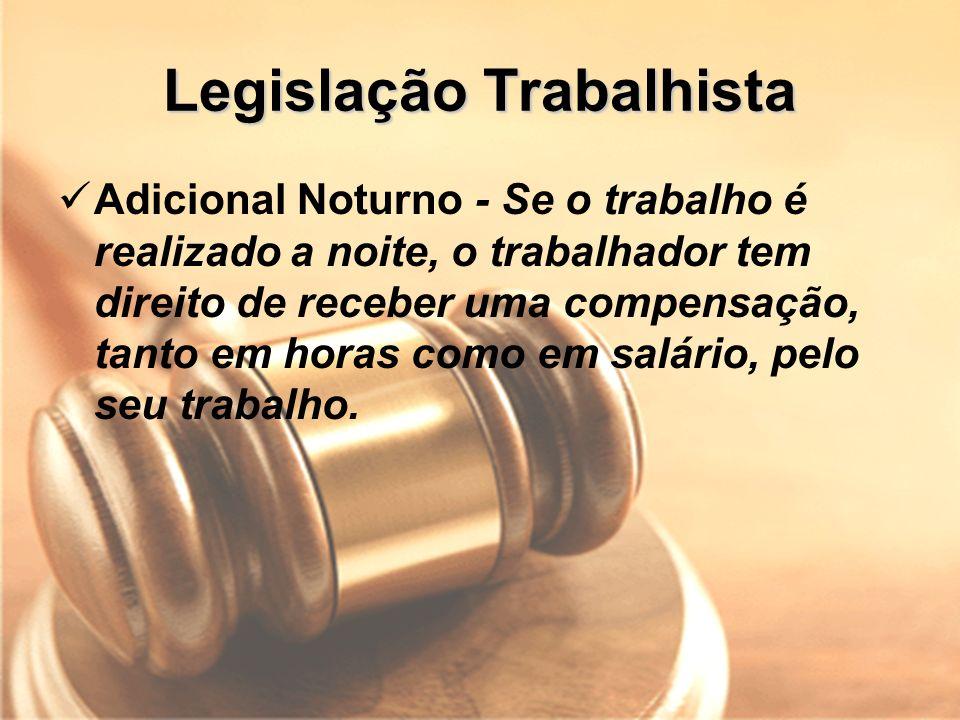 Legislação Trabalhista Adicional Noturno - Se o trabalho é realizado a noite, o trabalhador tem direito de receber uma compensação, tanto em horas com