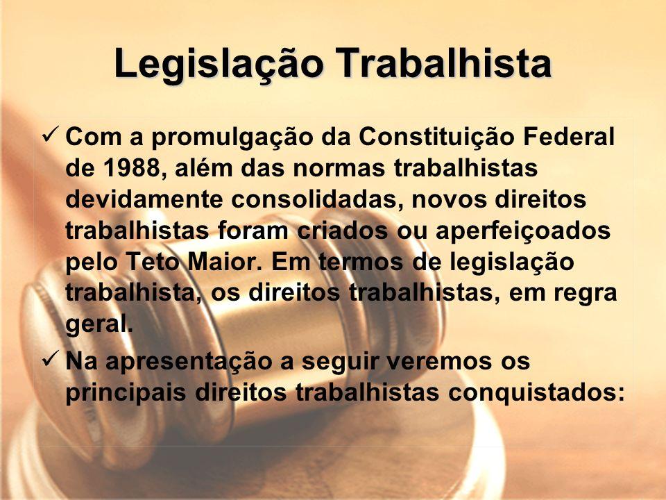 Legislação Trabalhista Com a promulgação da Constituição Federal de 1988, além das normas trabalhistas devidamente consolidadas, novos direitos trabal