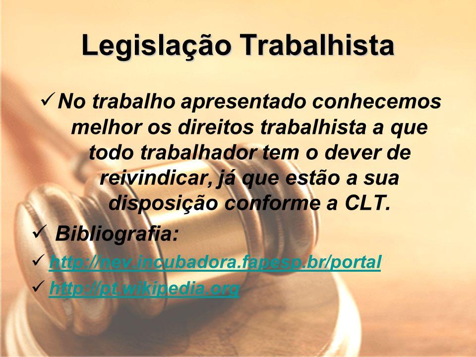 Legislação Trabalhista No trabalho apresentado conhecemos melhor os direitos trabalhista a que todo trabalhador tem o dever de reivindicar, já que est