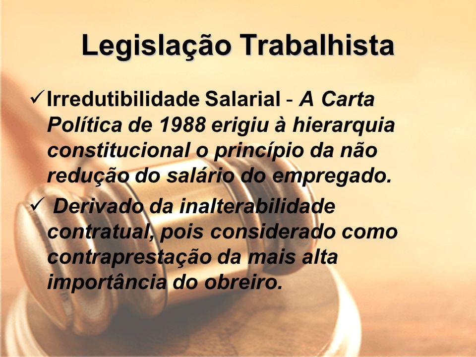 Legislação Trabalhista Irredutibilidade Salarial - A Carta Política de 1988 erigiu à hierarquia constitucional o princípio da não redução do salário d