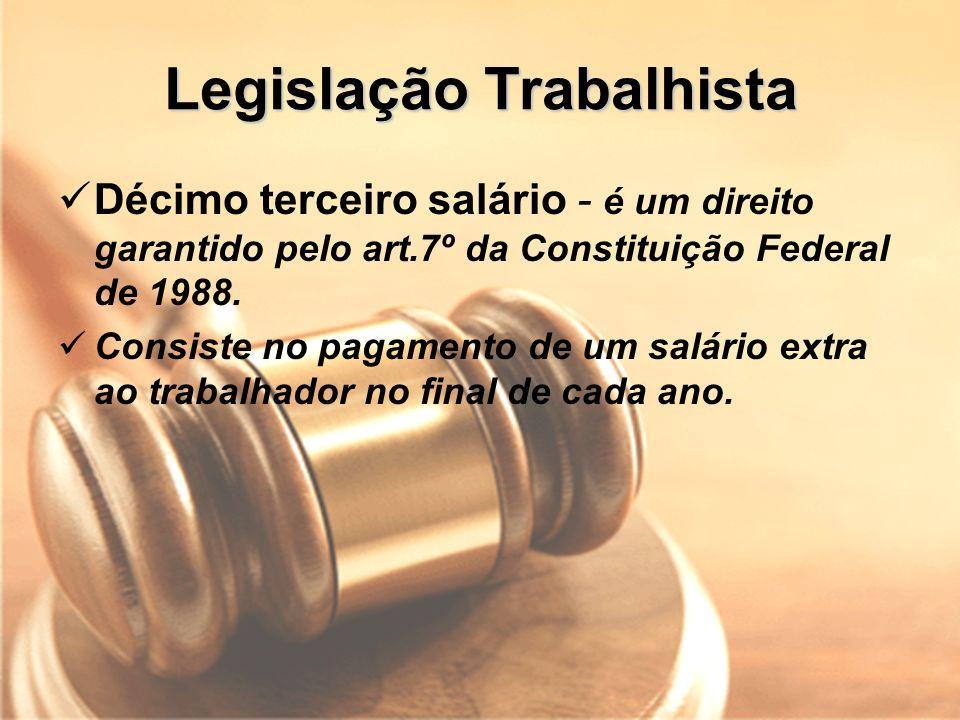 Legislação Trabalhista Décimo terceiro salário - é um direito garantido pelo art.7º da Constituição Federal de 1988. Consiste no pagamento de um salár