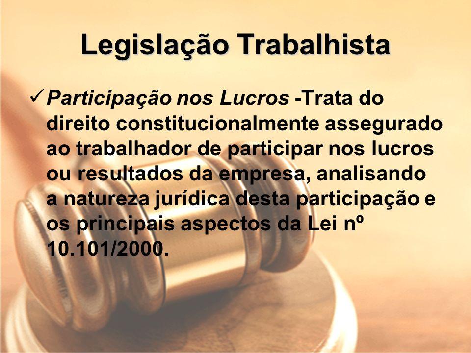 Legislação Trabalhista Participação nos Lucros -Trata do direito constitucionalmente assegurado ao trabalhador de participar nos lucros ou resultados