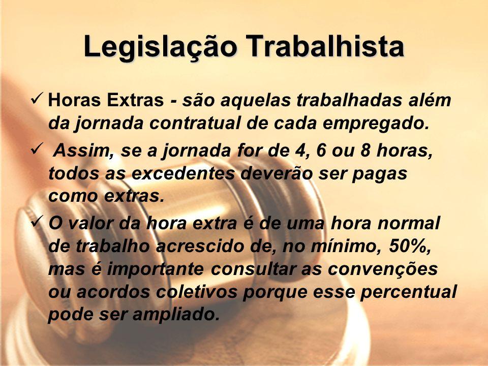 Legislação Trabalhista Horas Extras - são aquelas trabalhadas além da jornada contratual de cada empregado. Assim, se a jornada for de 4, 6 ou 8 horas