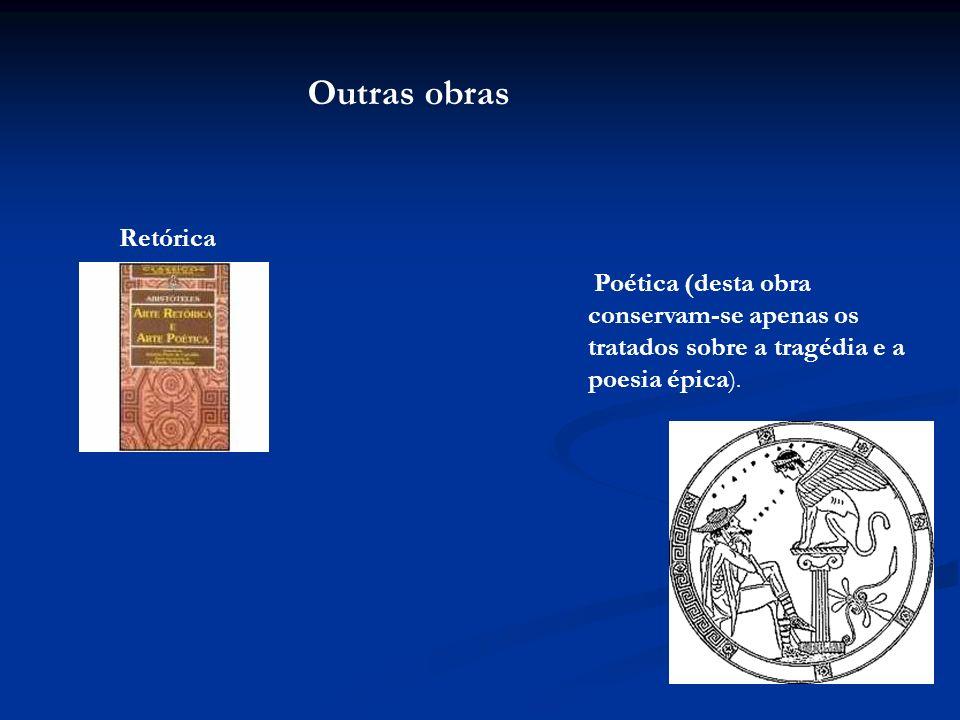 Outras obras Retórica Poética (desta obra conservam-se apenas os tratados sobre a tragédia e a poesia épica ).