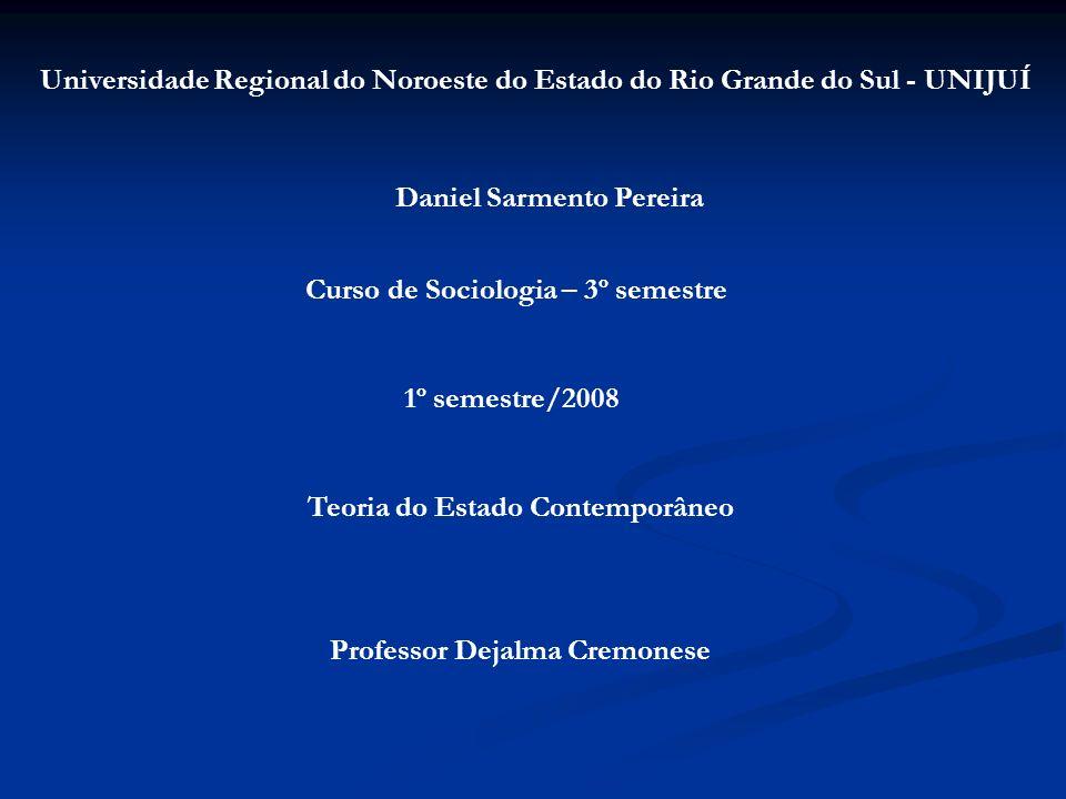 Universidade Regional do Noroeste do Estado do Rio Grande do Sul - UNIJUÍ Teoria do Estado Contemporâneo Curso de Sociologia – 3º semestre Professor D