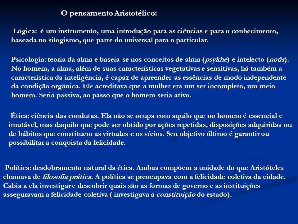 O pensamento Aristotélico: Lógica: é um instrumento, uma introdução para as ciências e para o conhecimento, baseada no silogismo, que parte do univers