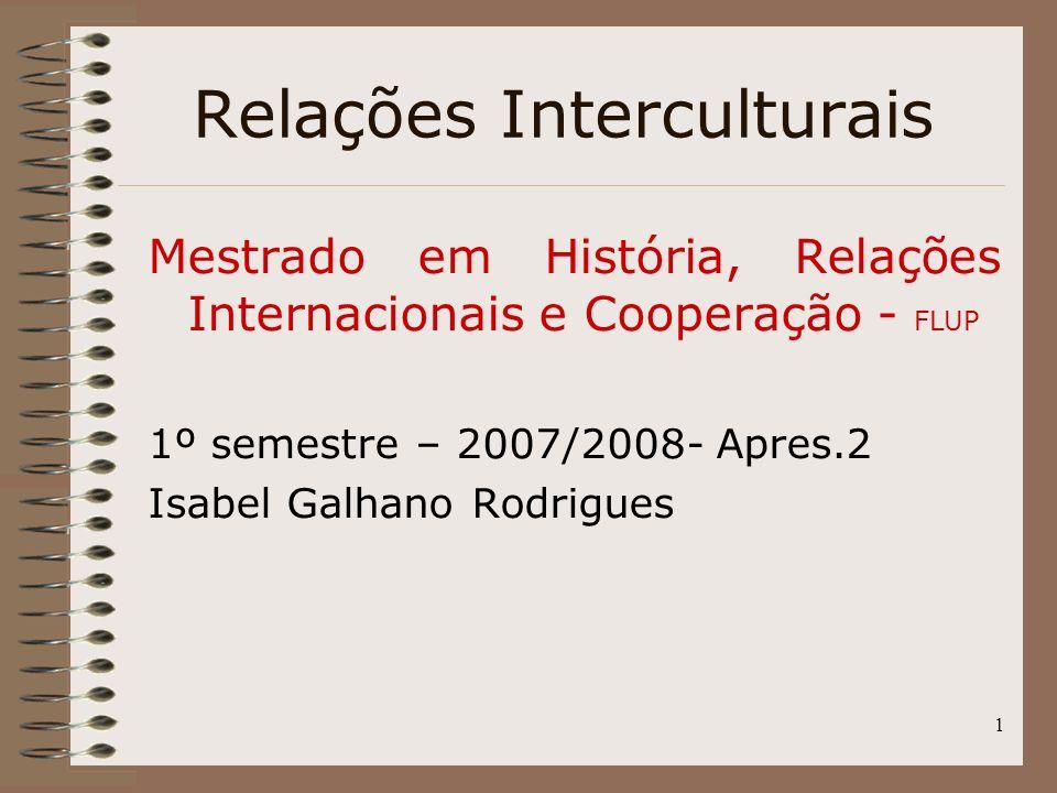 1 Relações Interculturais Mestrado em História, Relações Internacionais e Cooperação - FLUP 1º semestre – 2007/2008- Apres.2 Isabel Galhano Rodrigues