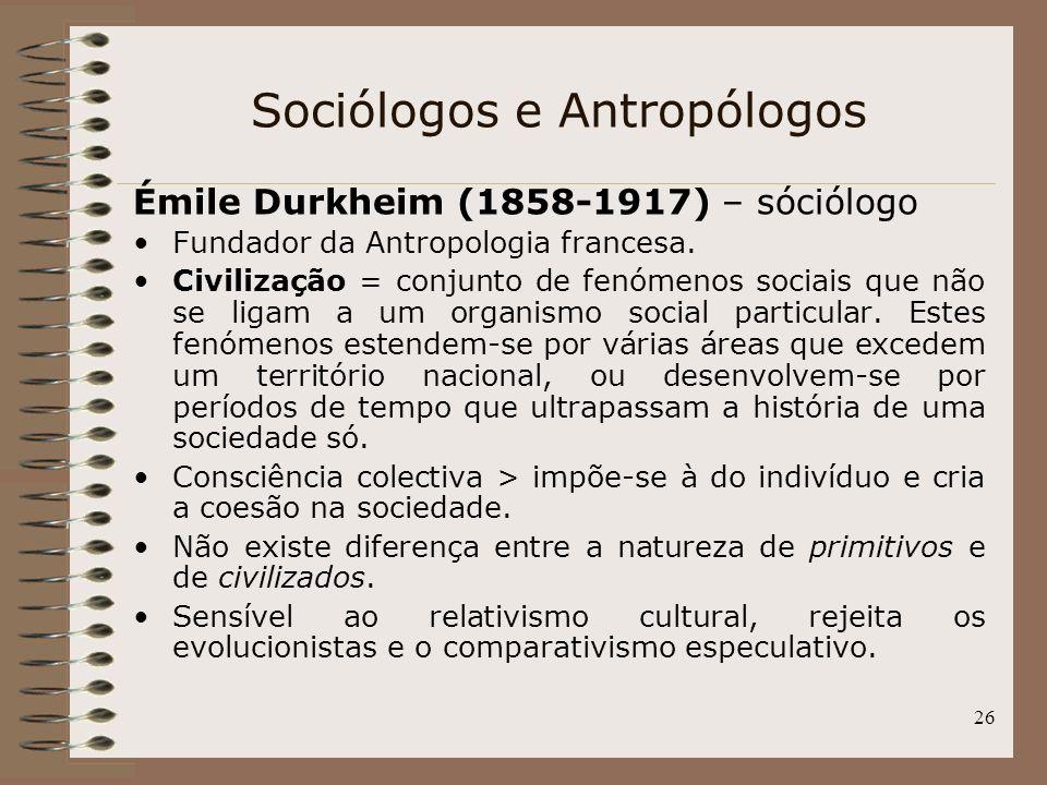 26 Sociólogos e Antropólogos Émile Durkheim (1858-1917) – sóciólogo Fundador da Antropologia francesa. Civilização = conjunto de fenómenos sociais que