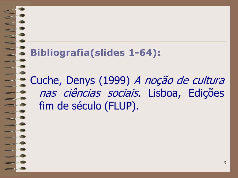 3 Bibliografia(slides 1-64): Cuche, Denys (1999) A noção de cultura nas ciências sociais. Lisboa, Edições fim de século (FLUP).